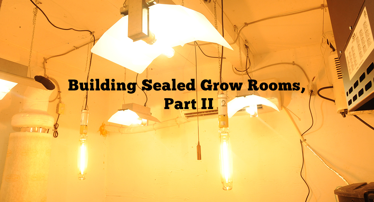Building Sealed Grow Rooms Part Two Grozinegrozine