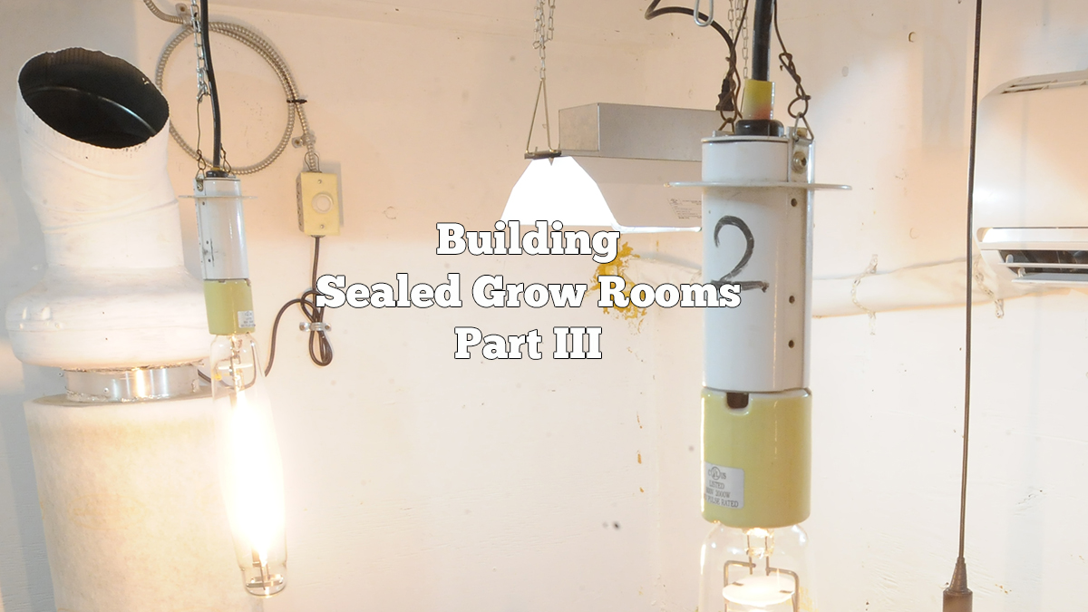 Building Sealed Grow Rooms Part Three - GROZINEGROZINE